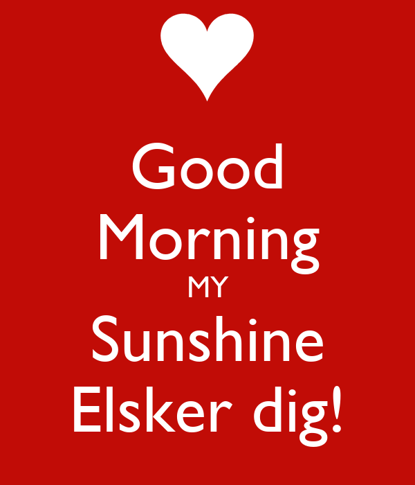 Good Morning Sunshine Shirt : Good morning my sunshine elsker dig poster thomas
