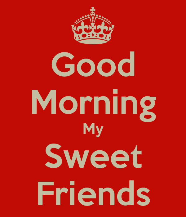 good morning my sweet friends keep calm and carry on