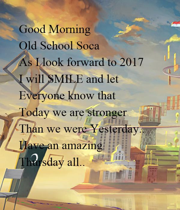 Good Morning Old School Soca As I look forward to 2017 I