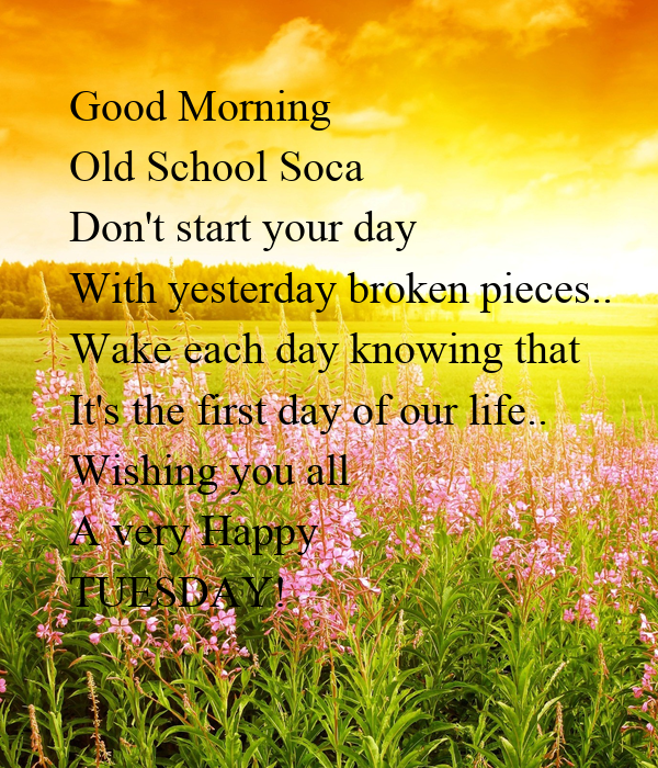 Good Morning Old School Soca Donu0027t Start Your Day With Yesterday Broken  Pieces.