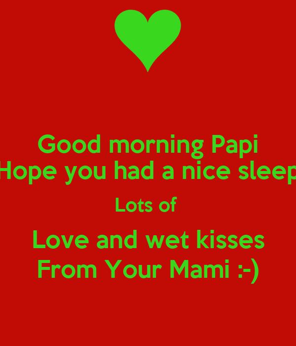 Good Morning My Love I Hope You Slept Well : Good morning papi hope you had a nice sleep lots of love
