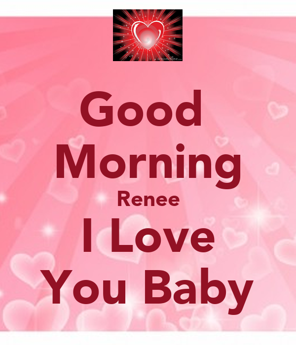 Good Morning Renee I Love You Baby Poster Shawn Keep calm-o-Matic