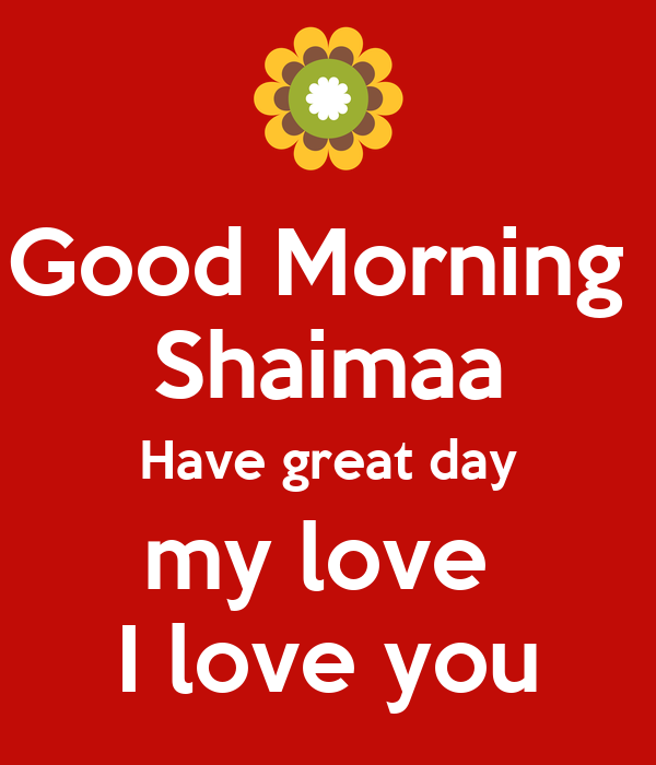 Have a great day my love