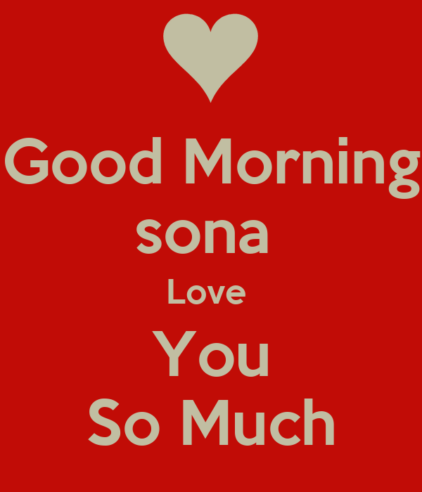 Good Morning I Love You So Much Good Morning sona Love You So