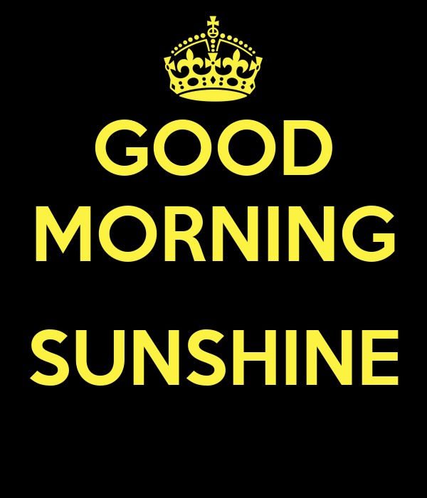 Good Morning Sunshine Shirt : Good morning sunshine keep calm and carry on image generator