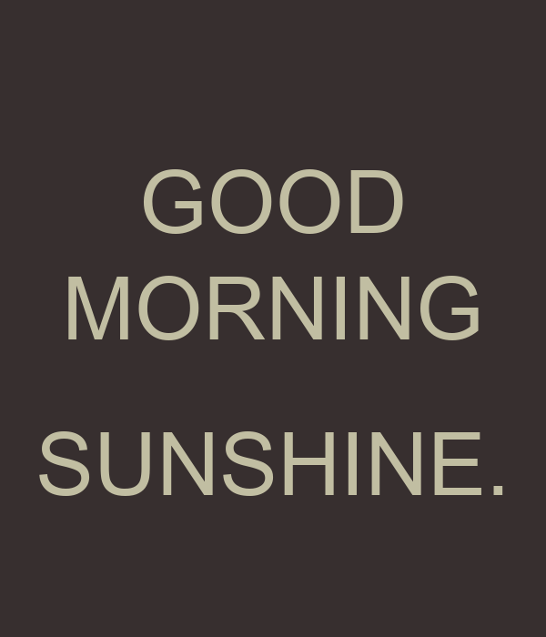 Good Morning Sunshine Shirt : Good morning sunshine poster andress keep calm o matic