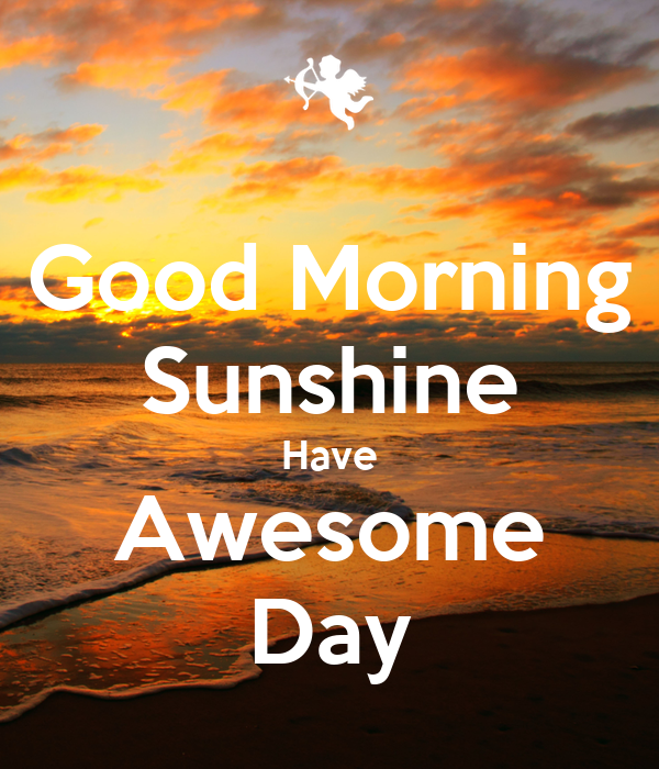 Good Morning Sunshine Have Awesome Day Poster | nkno | Keep Calm-o ...