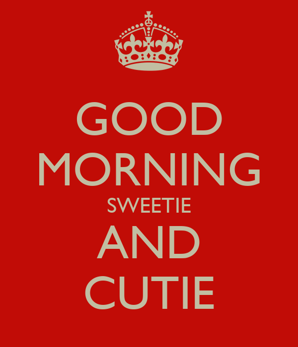 Good Morning Sweetie Images GOOD MORNING SWEETIE A...