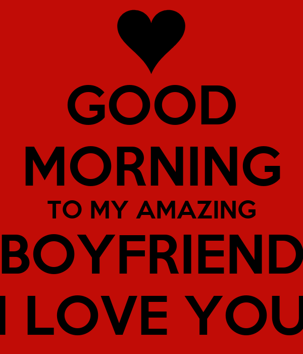Keep Calm And Good Morning My Love : Good morning to my amazing boyfriend i love you poster