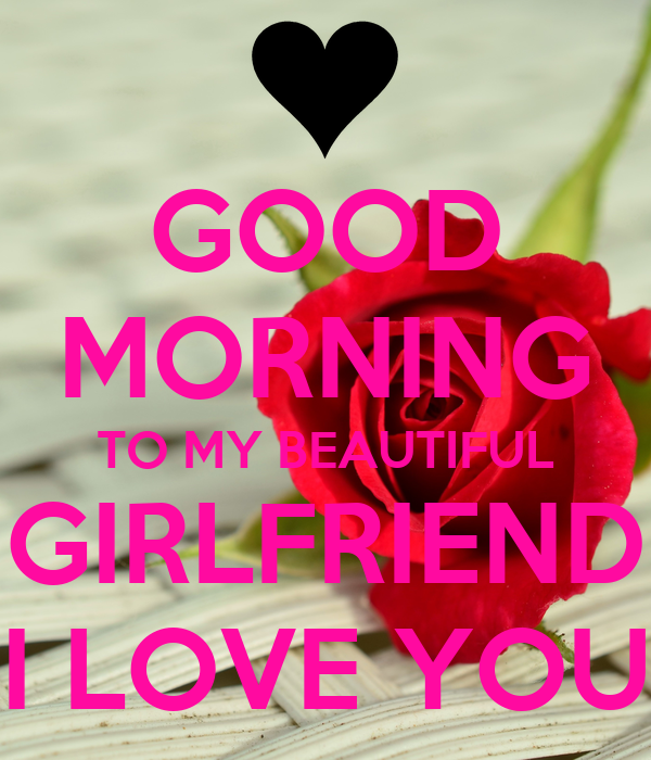 Good Morning Love Wallpaper For Girlfriend : GOOD MORNING TO MY BEAUTIFUL GIRLFRIEND I LOVE YOU Poster nightmare Keep calm-o-Matic