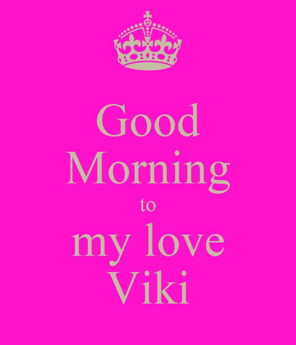Keep Calm And Good Morning My Love : Good morning to my love viki keep calm and carry on
