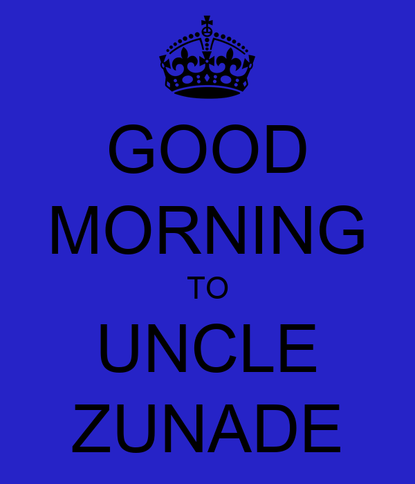 Good Morning Uncle : Good morning to uncle zunade keep calm and carry on
