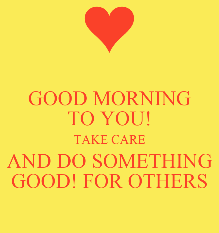 Good Morning Vietnam If You Do : Good morning to you take care and do something for