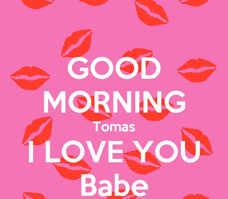 Good Morning Babe Love You : Good morning tomas i love you babe poster tatiana keep