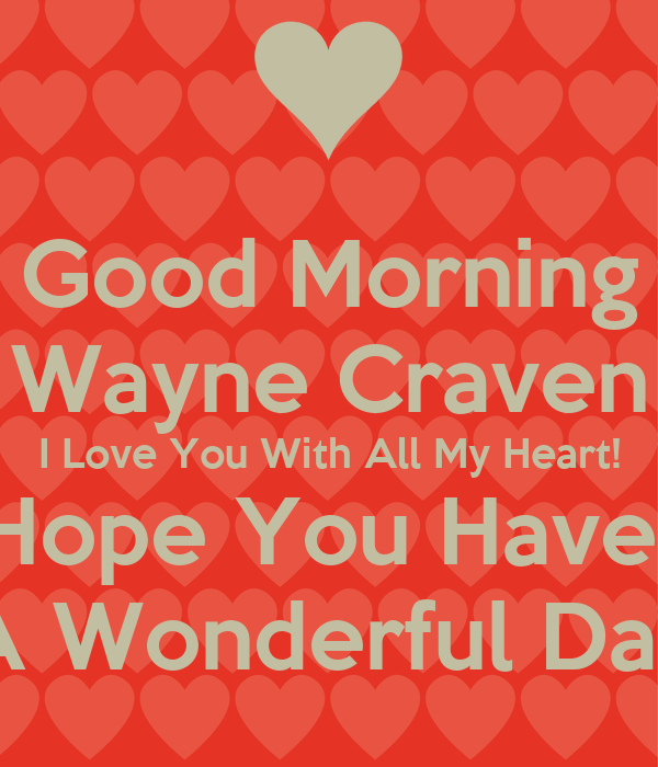 Craven I Love You With All My Heart  Hope You Have A Wonderful DayHave A Wonderful Day My Love