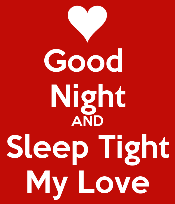good night and sleep tight my love