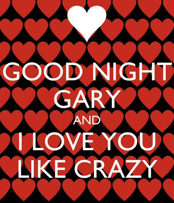 Good Night Gary And I Love You Like Crazy Poster Mio Keep Calm O