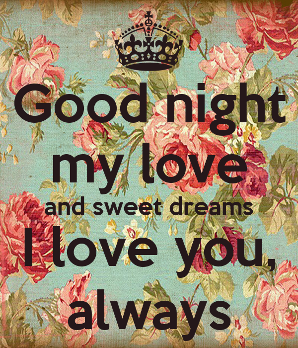 Good night my love and sweet dreams I love you, always ... Goodnight Sweet Dreams My Love