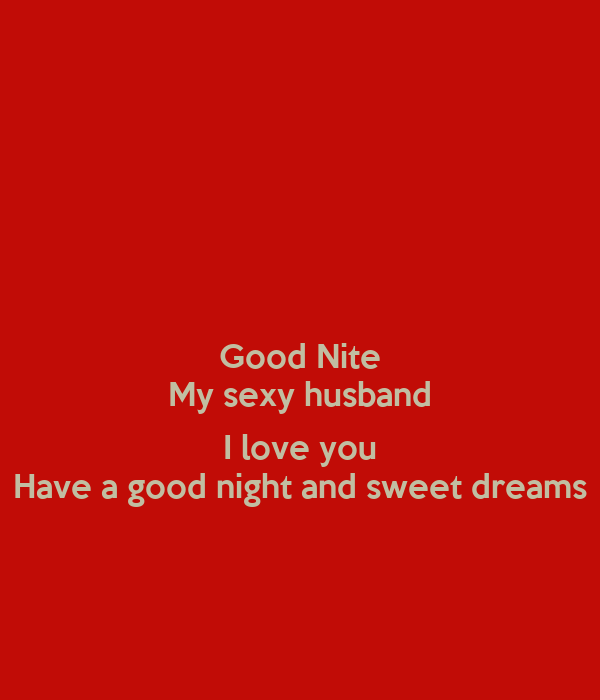 Good Nite My Sexy Husband I Love You Have A Good Night And Sweet
