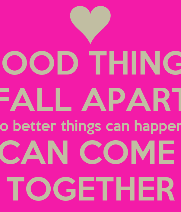 GOOD THINGS FALL APART So Better Things Can Happen CAN
