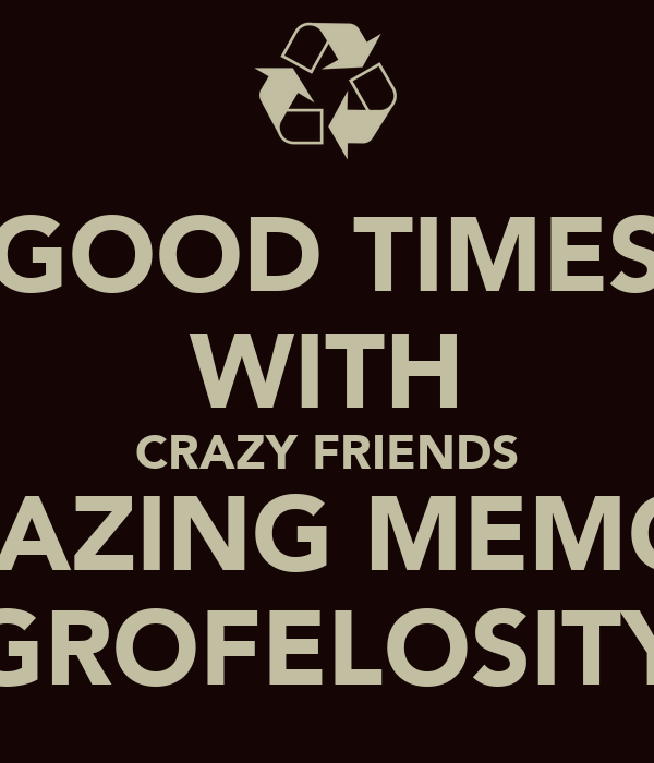 Quotes On Craziness Times With Friends Sbclinfo For