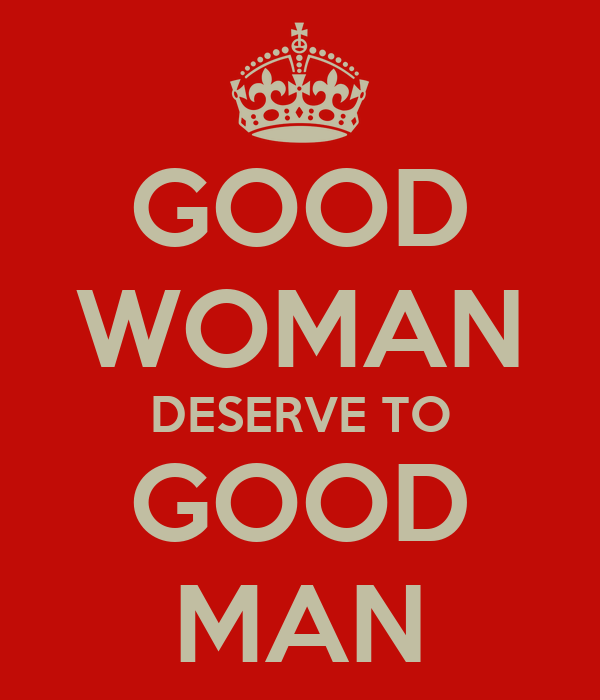 Good Women Are For Good Man Good Woman Deserve to Good Man
