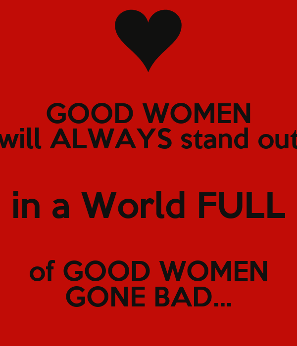 Good Woman Will Always be a Good Woman Good Women Will Always Stand