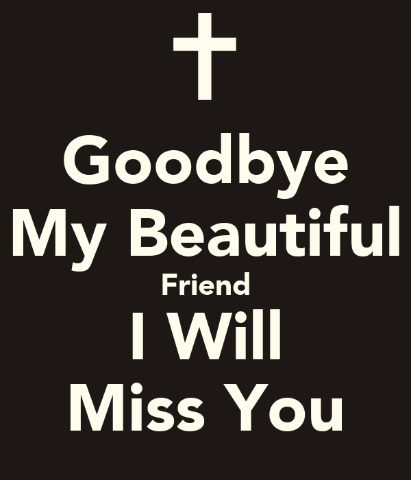 Friendship Quotes I Will Miss You : Goodbye my beautiful friend i will miss you poster vg