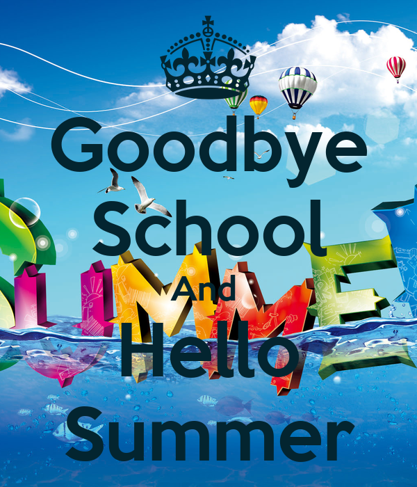 Goodbye School And Hello Summer - KEEP CALM AND CARRY ON Image Generator