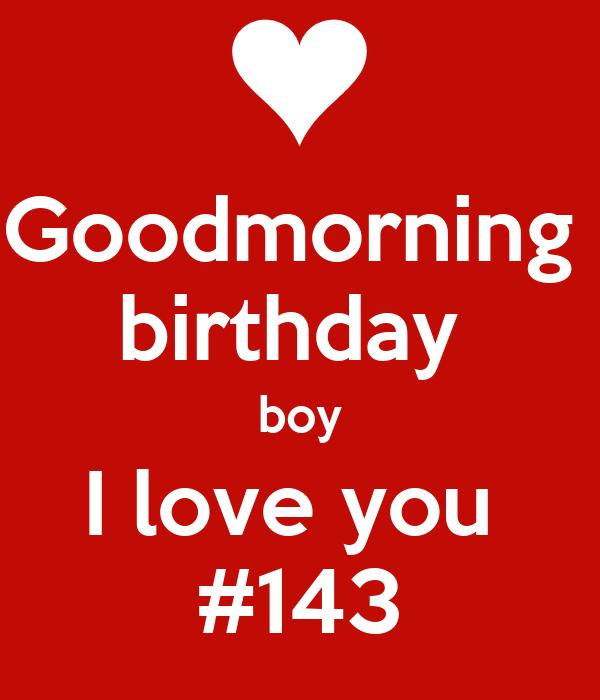 Good Morning Love Boy : Goodmorning birthday boy i love you poster petra