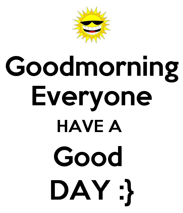 Good Morning Good Morning Everyone In The News : Goodmorning everyone have a good day poster gary