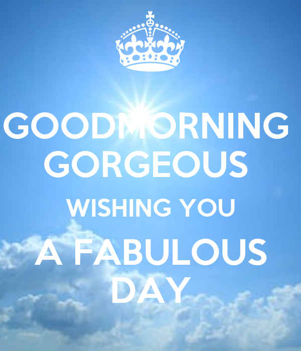Good Morning Gorgeous French : Goodmorning gorgeous wishing you a fabulous day poster