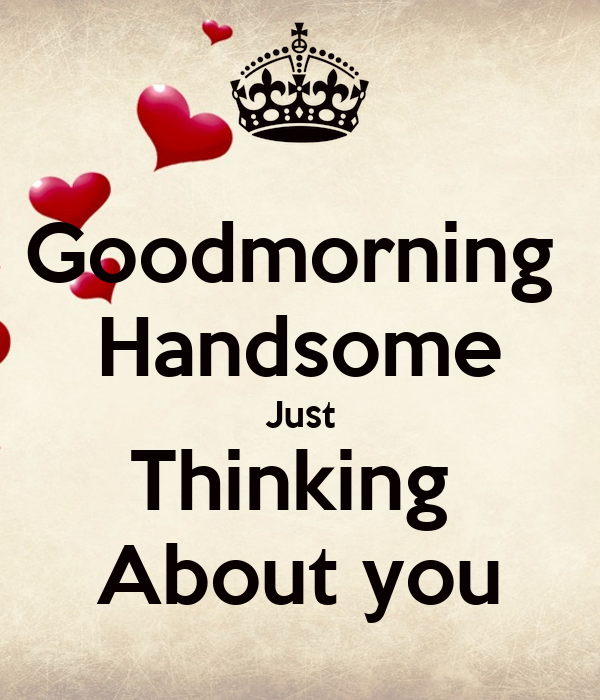 Goodmorning Handsome Just Thinking About You Poster Natasha Keep