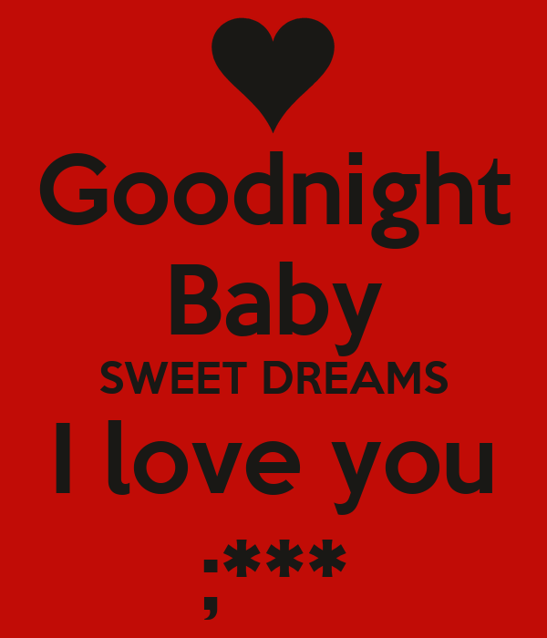 I Love You Quotes Goodnight : Goodnight Baby SWEET DREAMS I love you ;***