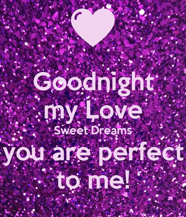 Goodnight my Love Sweet Dreams you are perfect to me ...