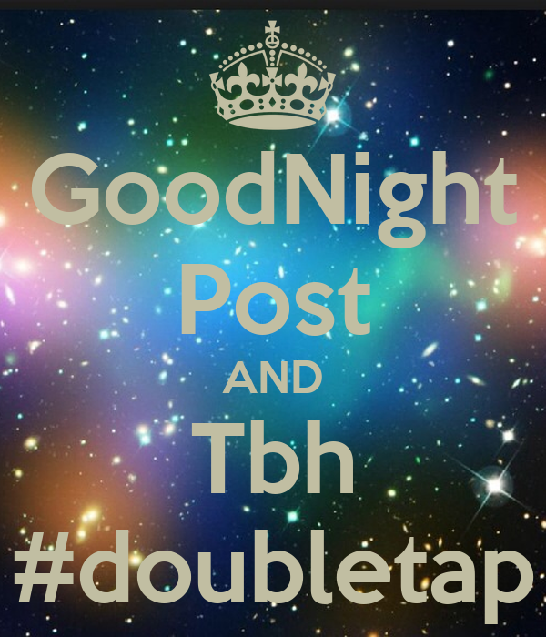 goodnight post and tbh doubletap keep calm and carry on