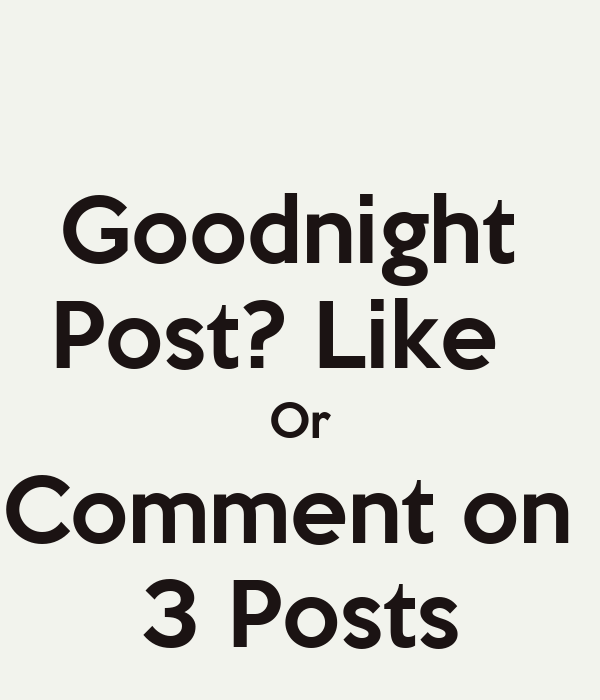 Goodnight Post? Like Or Comment On 3 Posts Poster