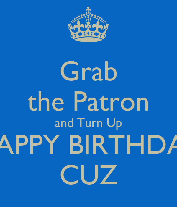 Grab The Patron And Turn Up HAPPY BIRTHDAY CUZ Poster