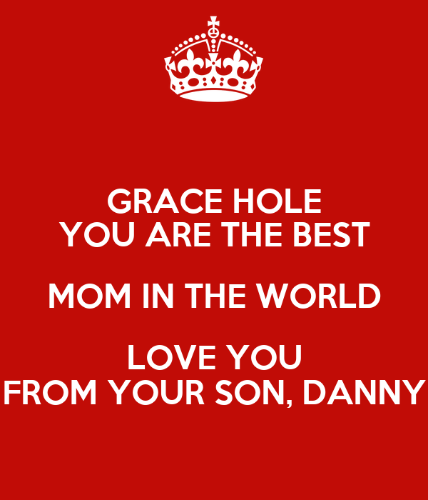 Grace hole you are the best mom in the world love you from for Best love pic in the world