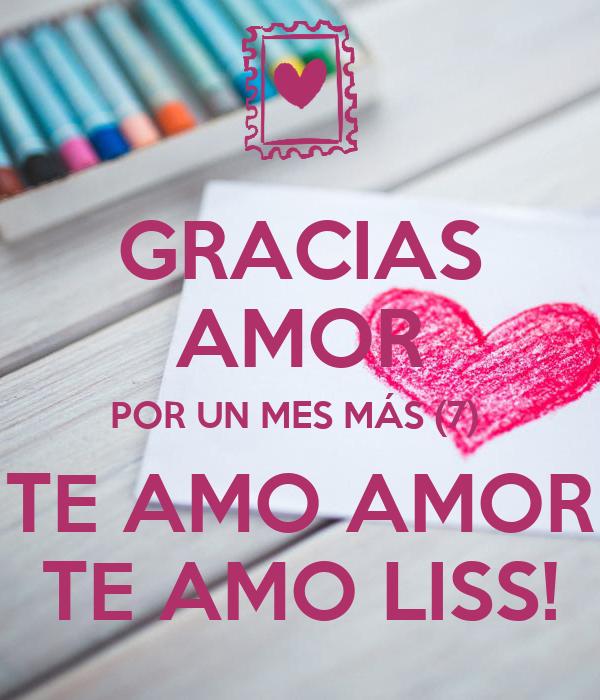 Gracias Amor Por Un Mes Mas 7 Te Amo Amor Te Amo Liss Poster
