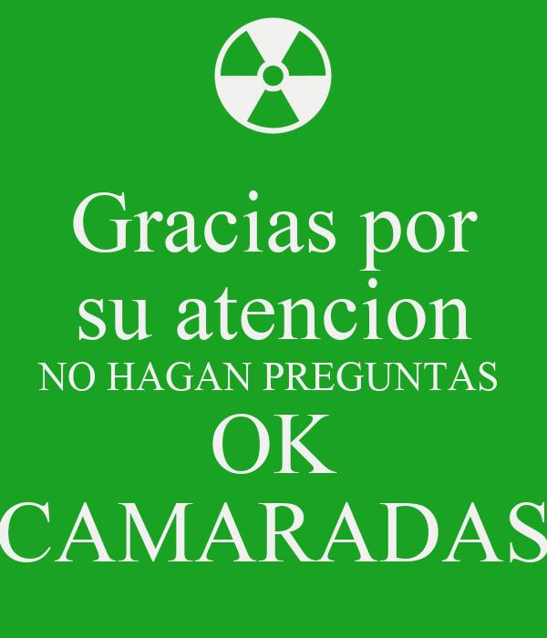Gracias Por Su Atencion No Hagan Preguntas Ok Camaradas