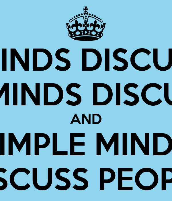 great minds discuss ideas average minds discuss events and simple minds discuss people