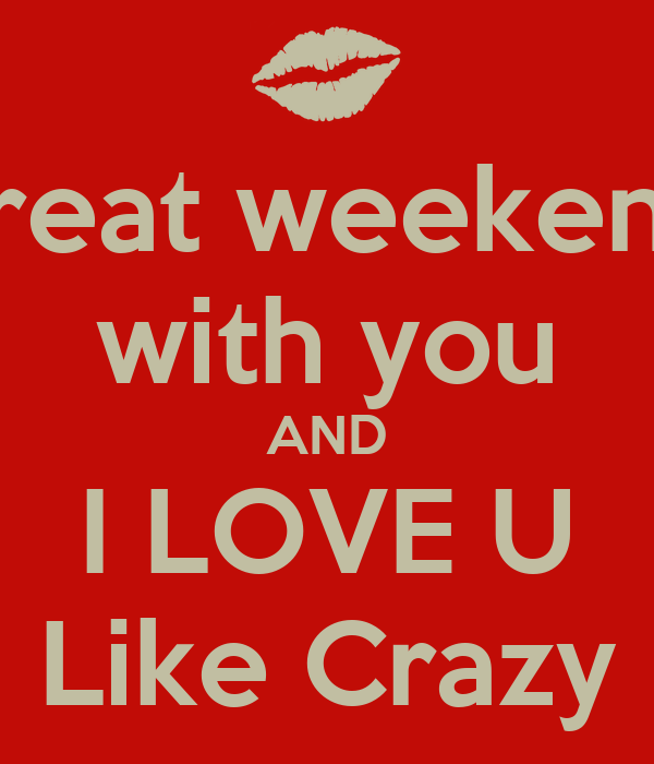 Great Weekend With You And I Love U Like Crazy Poster Gregremer