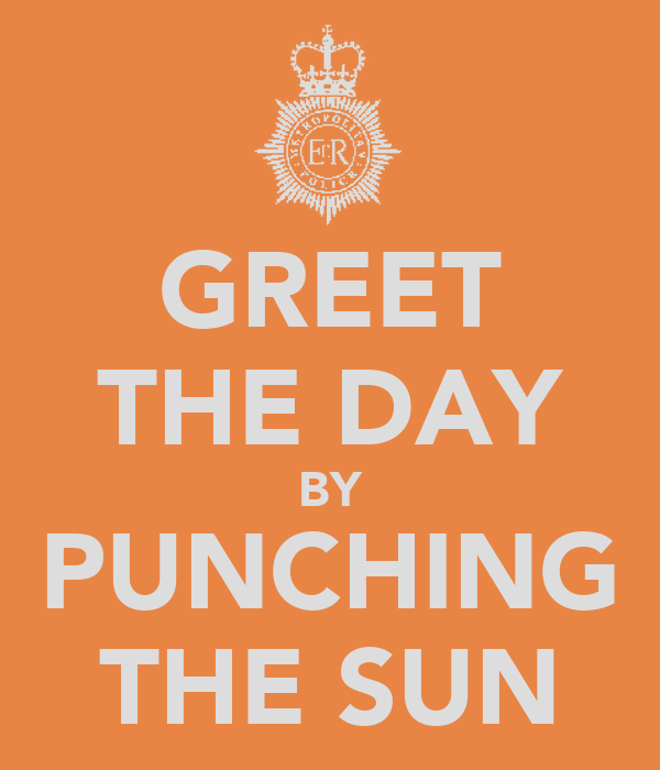 Greet the day by punching the sun poster hjfiufdudshfk keep calm greet the day by punching the sun m4hsunfo