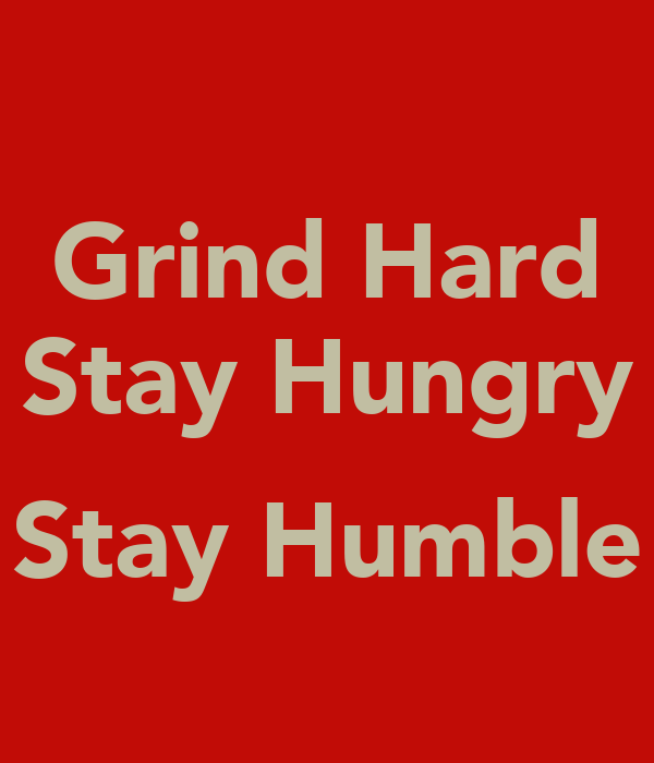 Grind hard stay hungry stay humble keep calm and carry - Stay humble wallpaper ...