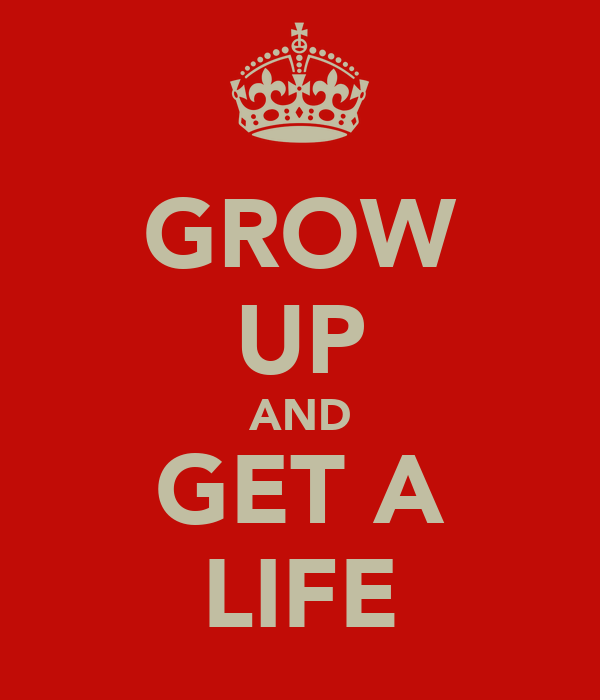GROW UP AND GET A LIFE Poster | Pennie | Keep Calm-o-Matic