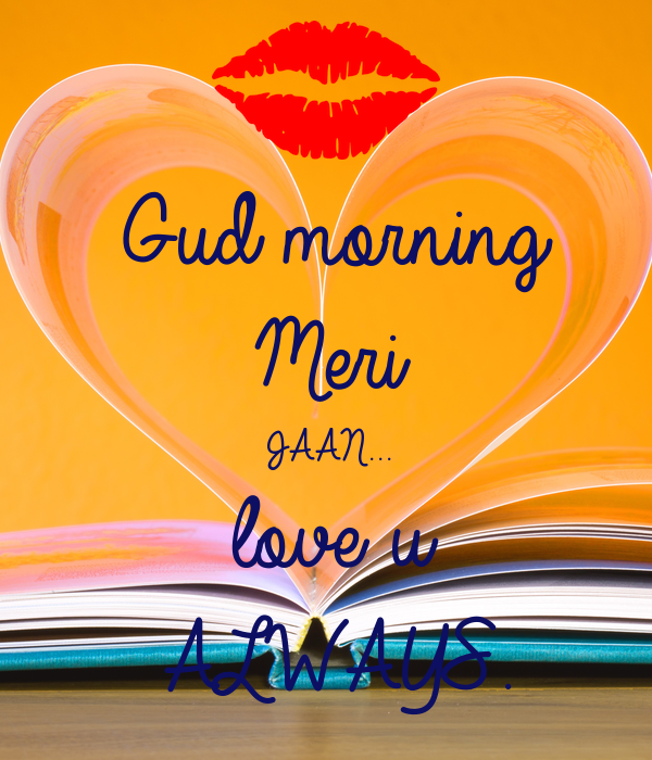 Love U Gud Morning Wallpaper : Gud morning Meri JAAN... love u ALWAYS. Poster dkumar0808 Keep calm-o-Matic
