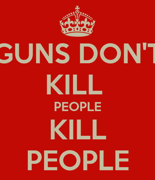 """guns don t kill people gun culture By """"gun culture,"""" hofstadter was pointing to the fact that, for americans, guns are   being neatly summed up by another popular slogan: """"guns don't kill people,."""