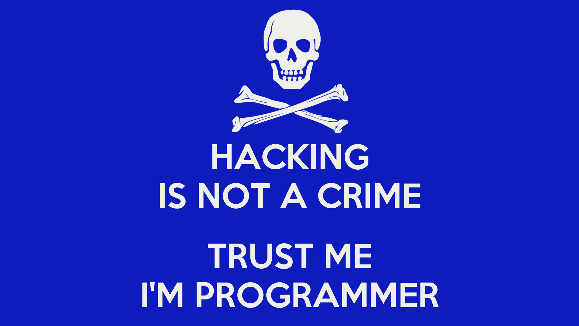 HackinG Is NoT a CriMe. TrusT Me I'm PrOgrammEr