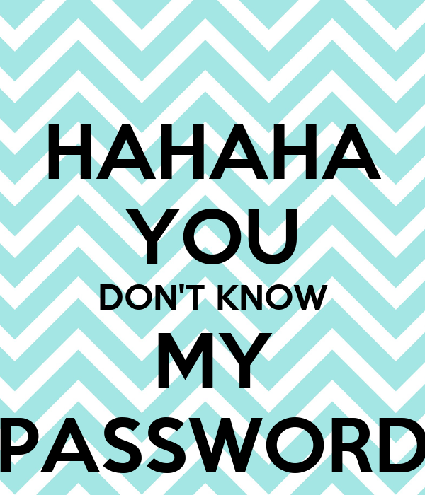 Pin Hahahaha You Don T Know My Password This Is My